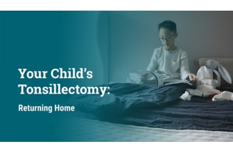 Your Child's Tonsillectomy: Returning Home