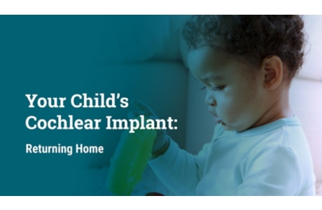 Your Child's Cochlear Implant: Returning Home