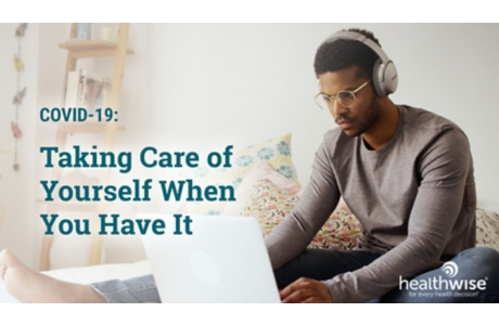 COVID-19: Taking Care of Yourself If You Have It