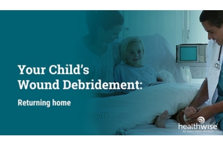 Your Child's Wound Debridement: Returning Home