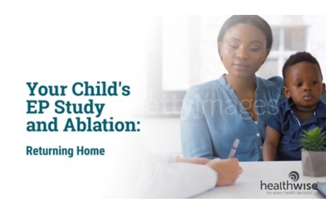 Your Child's EP Study and Ablation: Returning Home